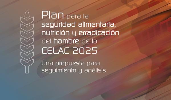 499326-Plan para la seguridad alimentaria nutricion y erradicacion del hambre de la CELAC 2025